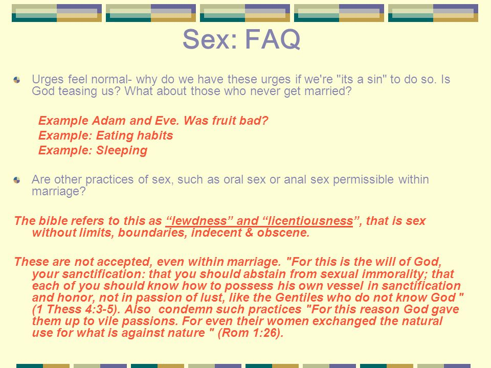 Sex: FAQ Urges feel normal- why do we have these urges if we re its a sin to do so.