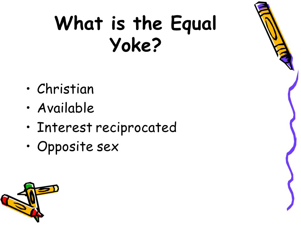 What is the Equal Yoke? Christian Available Interest reciprocated Opposite sex