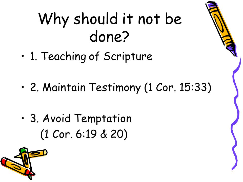 Why should it not be done. 1. Teaching of Scripture 2.