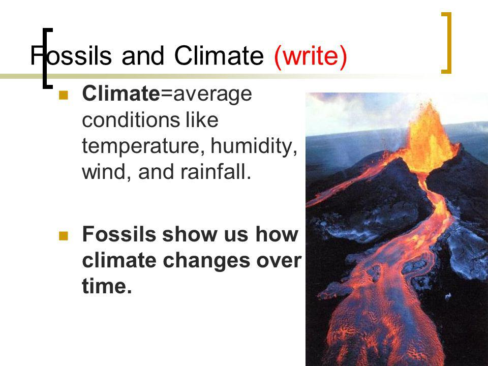Fossils and Climate (write) Climate=average conditions like temperature, humidity, wind, and rainfall.
