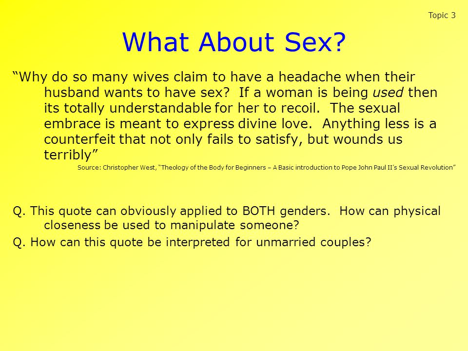 What About Sex? Why do so many wives claim to have a headache when their husband wants to have sex? If a woman is being used then its totally understa
