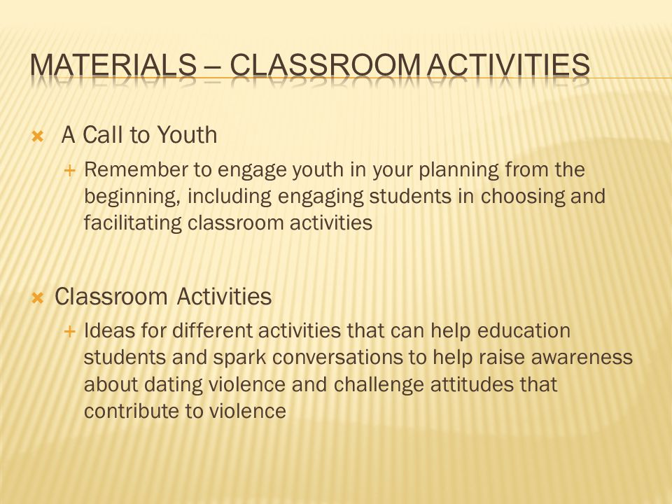 A Call to Youth Remember to engage youth in your planning from the beginning, including engaging students in choosing and facilitating classroom activ