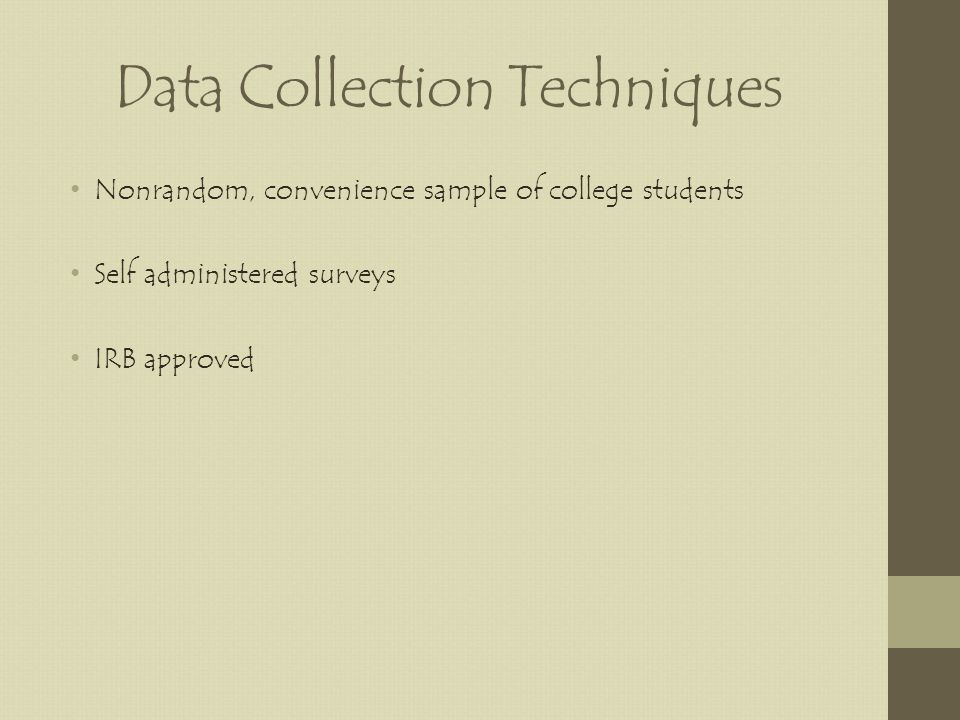 Data Collection Techniques Nonrandom, convenience sample of college students Self administered surveys IRB approved