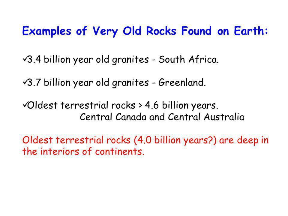 Examples of Very Old Rocks Found on Earth: 3.4 billion year old granites - South Africa.
