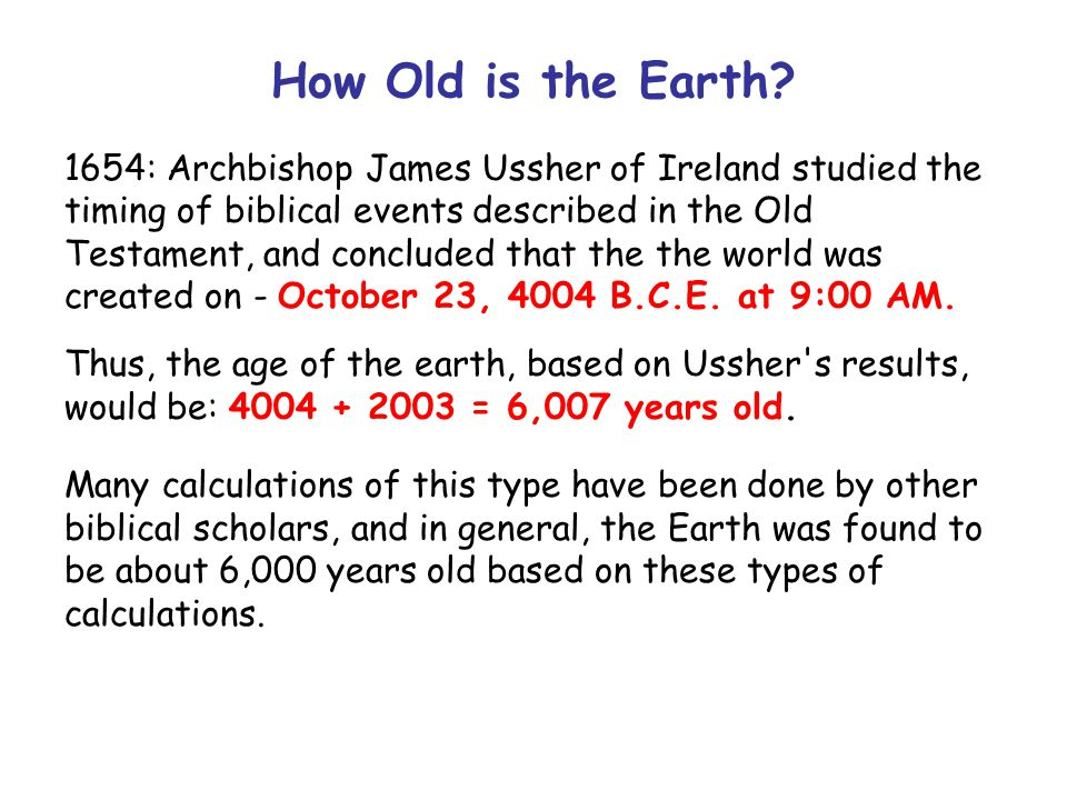 Current Estimate of the Age of the Earth Scientific methods of estimating the age of the earth are based on analysis of evidence found in rocks and on radiometric dating.