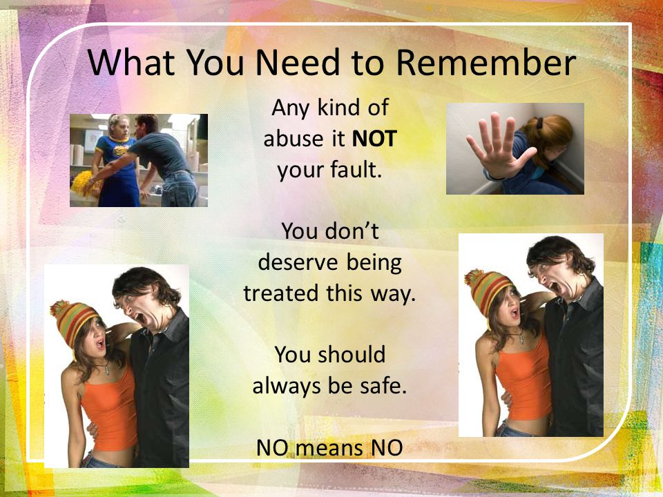 What You Need to Remember Any kind of abuse it NOT your fault.