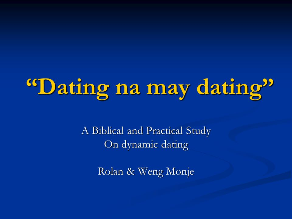 Dating na may dating A Biblical and Practical Study On dynamic dating Rolan & Weng Monje