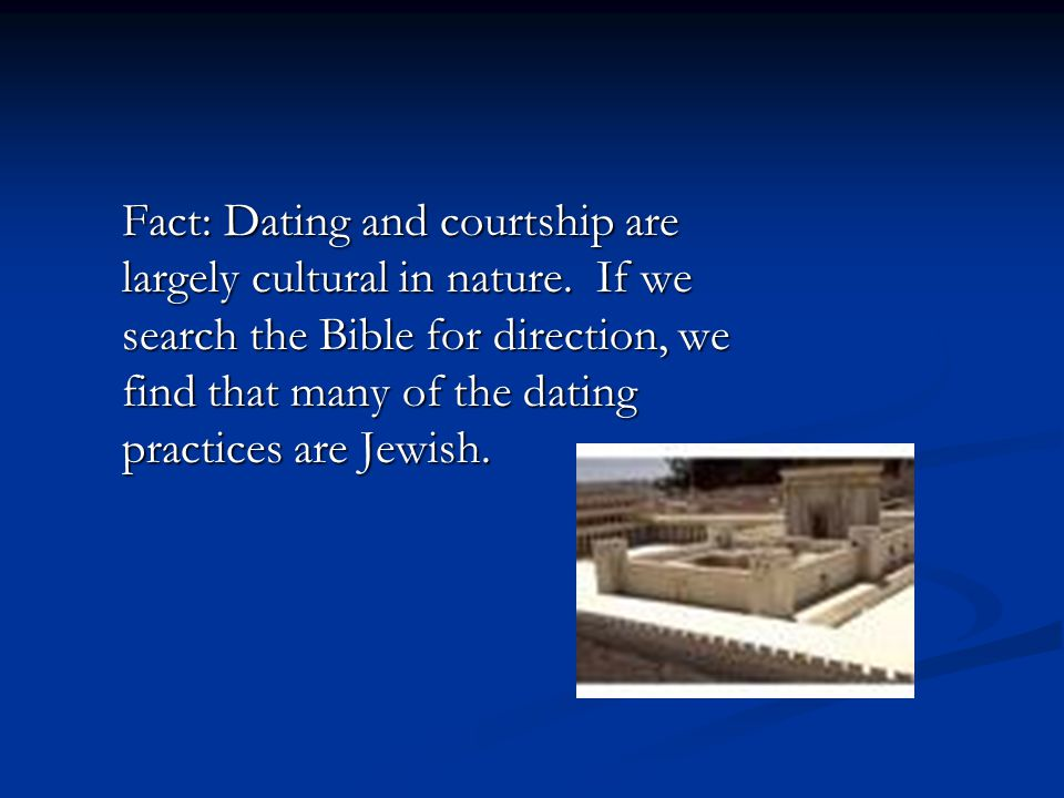 Fact: Dating and courtship are largely cultural in nature.