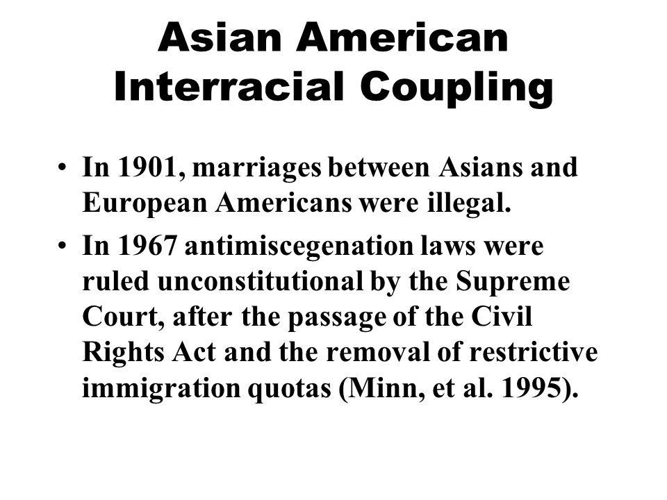 Asian American Interracial Coupling In 1901, marriages between Asians and European Americans were illegal.