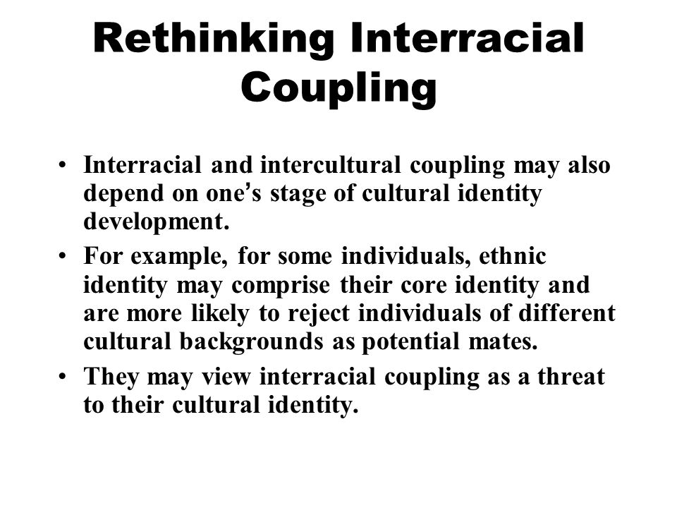 Rethinking Interracial Coupling Interracial and intercultural coupling may also depend on one s stage of cultural identity development.