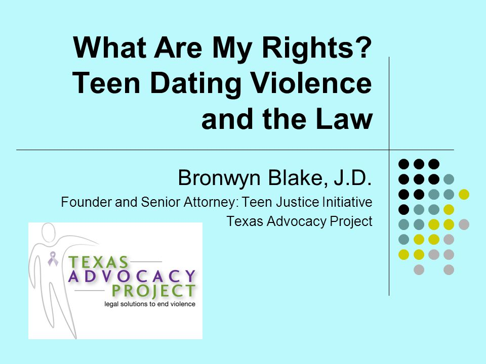 What Are My Rights.Teen Dating Violence and the Law Bronwyn Blake, J.D.