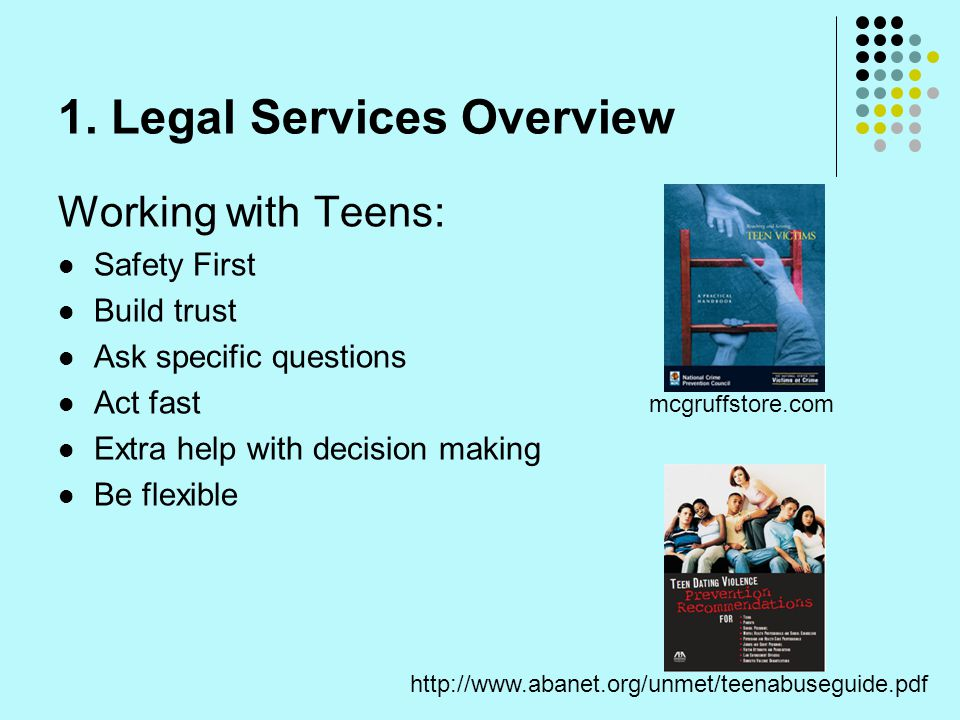 1. Legal Services Overview Working with Teens: Safety First Build trust Ask specific questions Act fast Extra help with decision making Be flexible mc