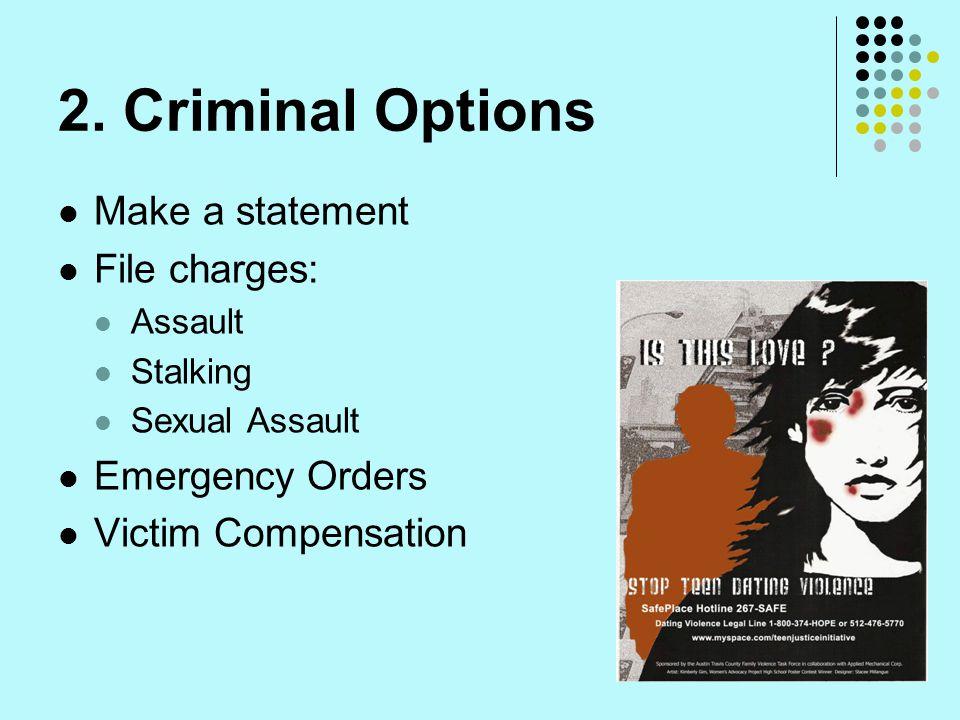 2. Criminal Options Make a statement File charges: Assault Stalking Sexual Assault Emergency Orders Victim Compensation