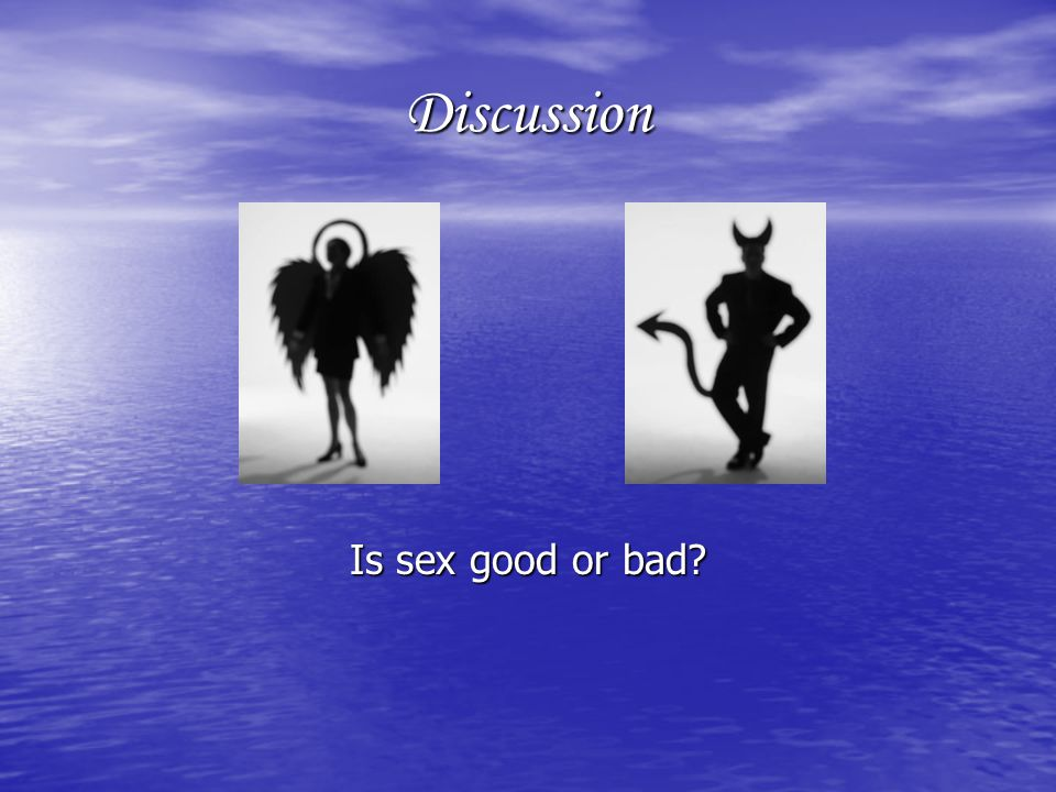 Discussion Is sex good or bad?