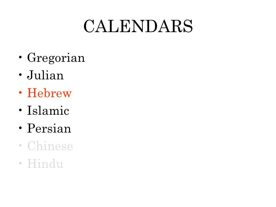 CALENDARS Gregorian Julian Hebrew Islamic Persian Chinese Hindu