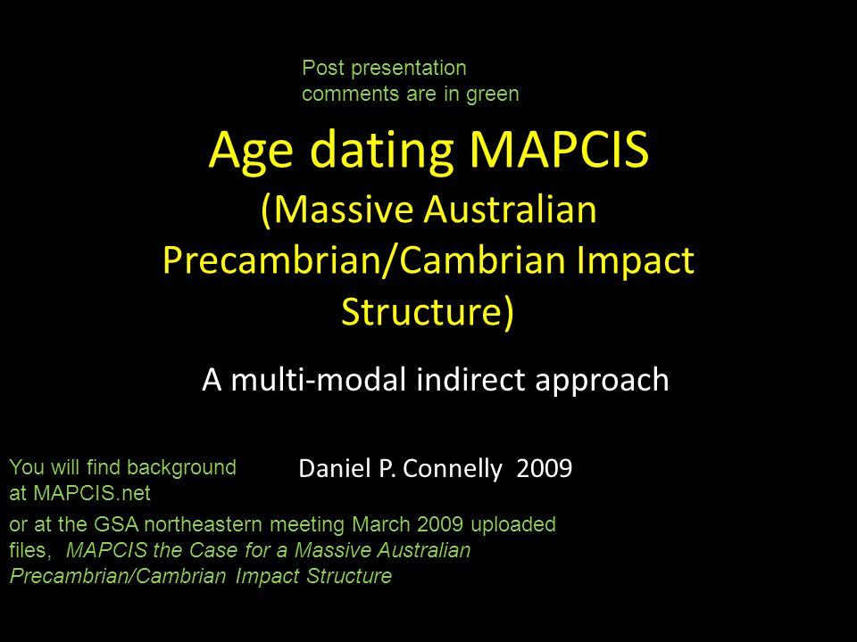Age dating MAPCIS (Massive Australian Precambrian/Cambrian Impact Structure) A multi-modal indirect approach Daniel P. Connelly 2009 You will find bac