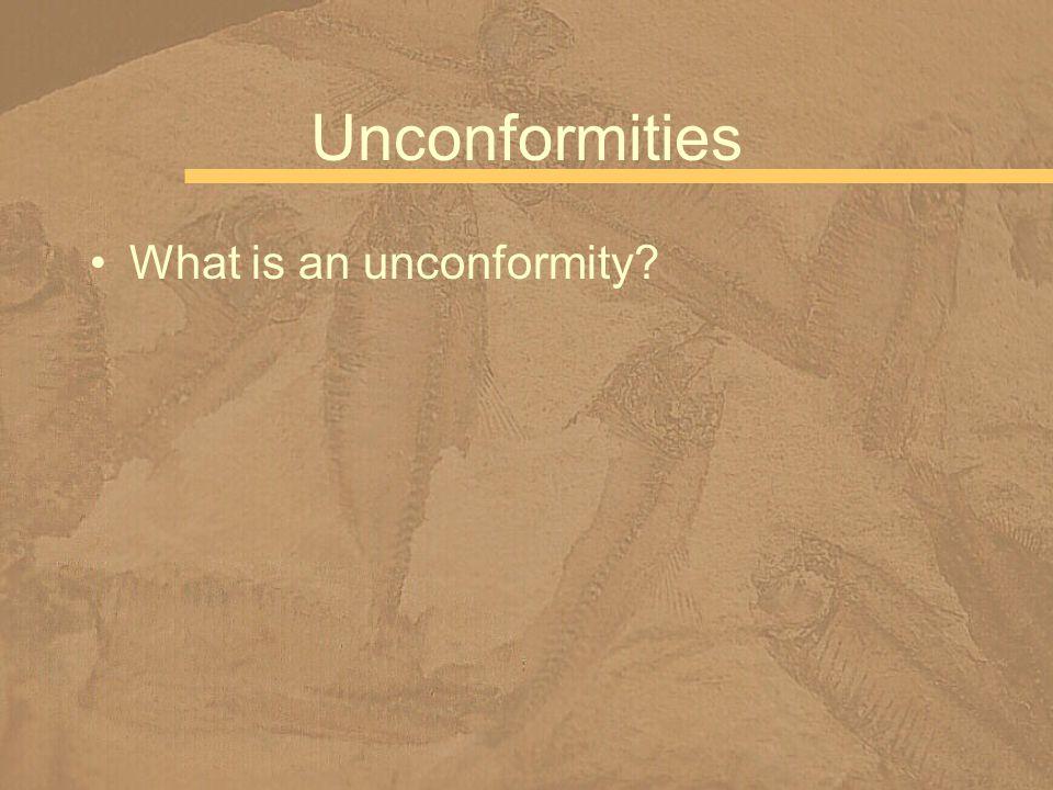 Unconformities What is an unconformity?