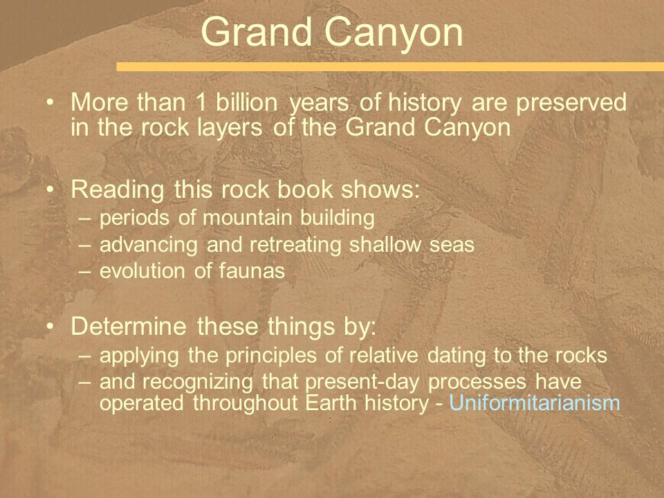 More than 1 billion years of history are preserved in the rock layers of the Grand Canyon Reading this rock book shows: –periods of mountain building
