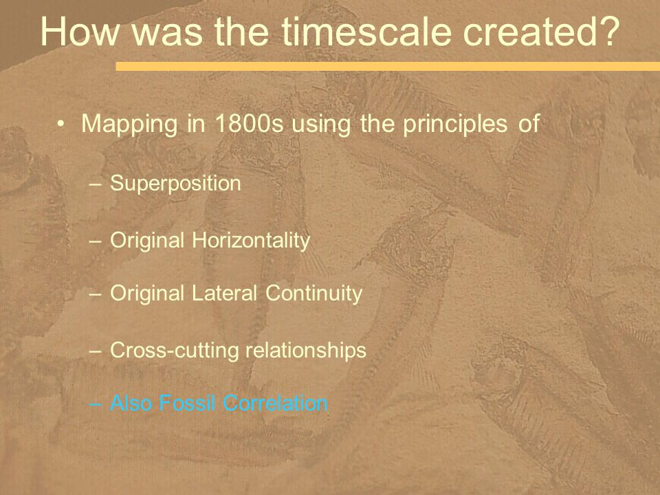 Mapping in 1800s using the principles of –Superposition –Original Horizontality –Original Lateral Continuity –Cross-cutting relationships –Also Fossil