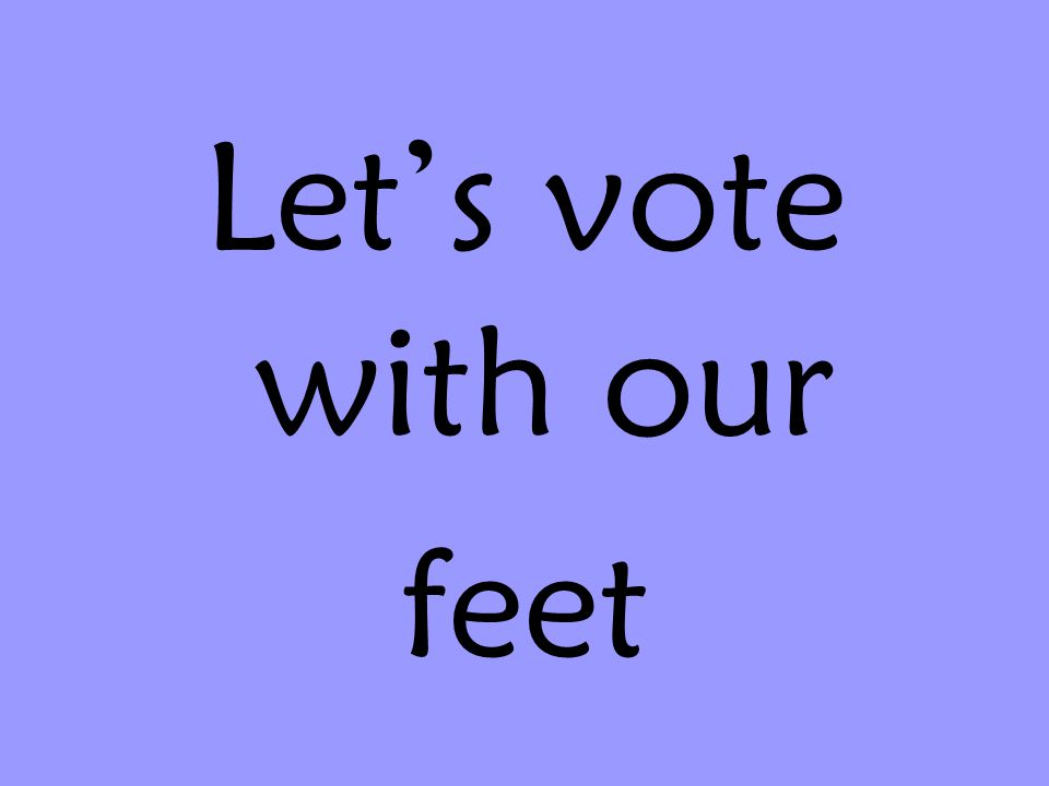 Lets vote with our feet
