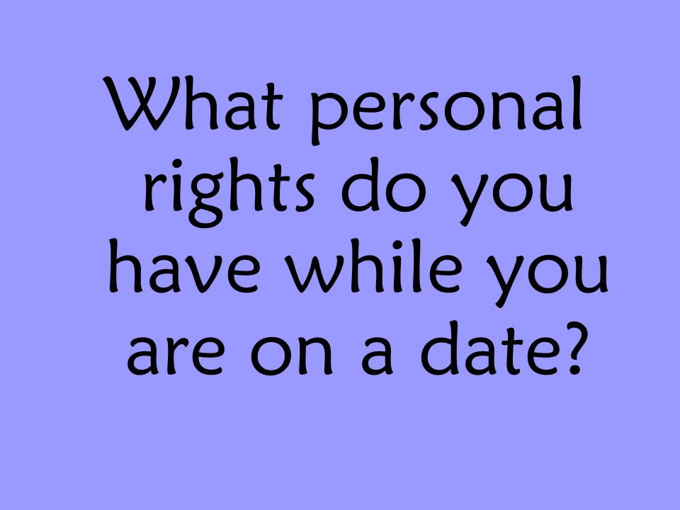 What personal rights do you have while you are on a date?