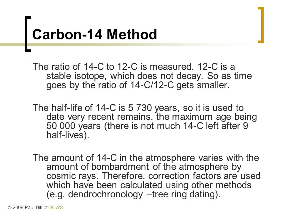 Carbon-14 Method The ratio of 14-C to 12-C is measured.