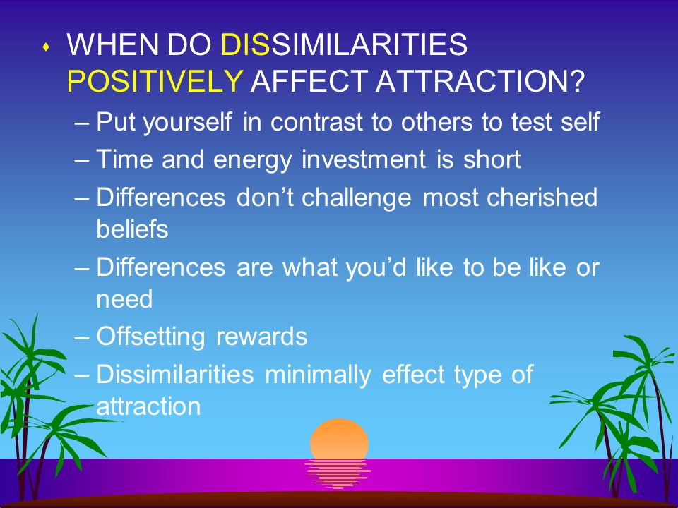 s WHEN DO SIMILARITIES NOT LEAD TO RELATIONSHIP DEVELOPMENT? –Offsetting dissimilarities –Adequate stable of friends –Other is similar on things youd