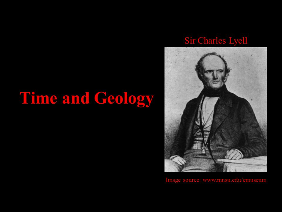 Time and Geology Sir Charles Lyell Image source: