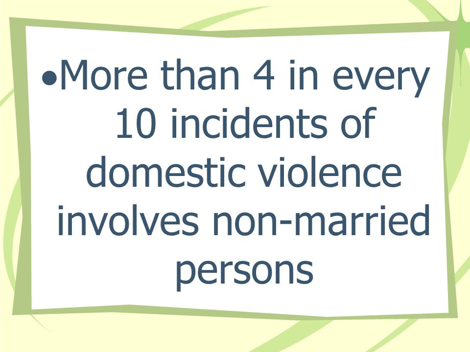 More than 4 in every 10 incidents of domestic violence involves non-married persons