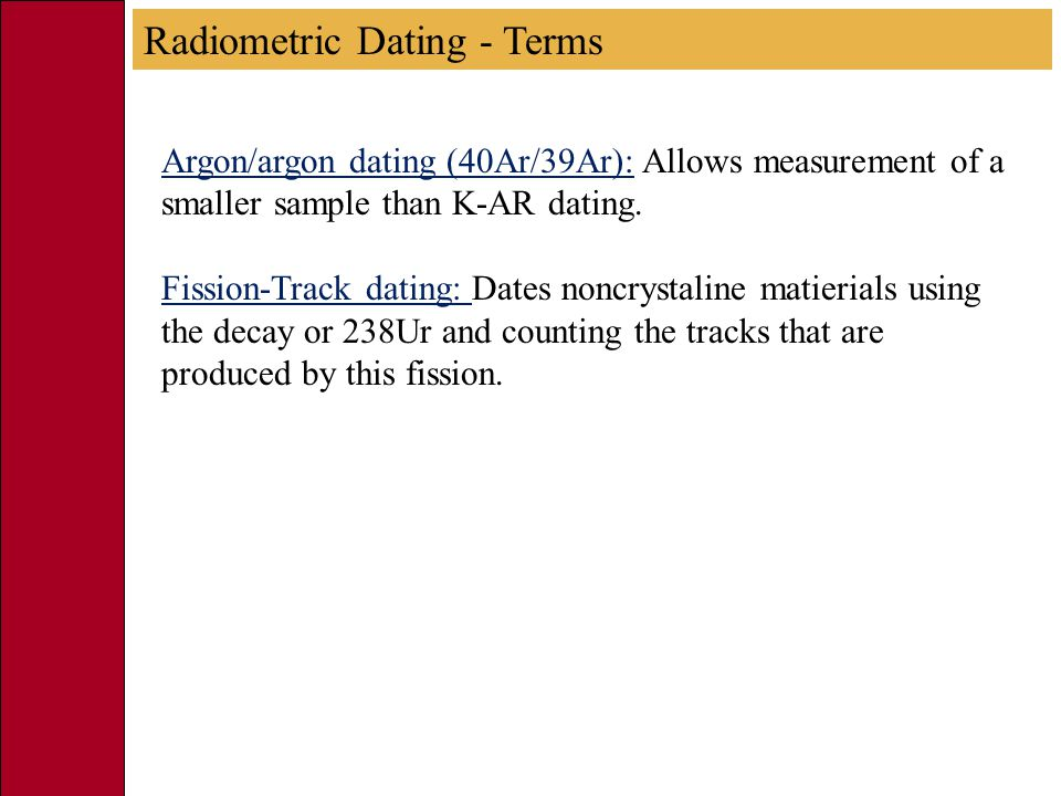 Argon/argon dating (40Ar/39Ar): Allows measurement of a smaller sample than K-AR dating.