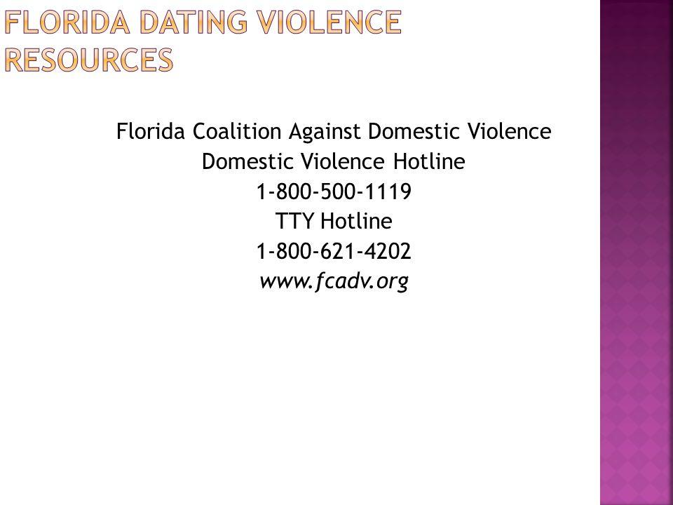 Florida Coalition Against Domestic Violence Domestic Violence Hotline 1-800-500-1119 TTY Hotline 1-800-621-4202 www.fcadv.org