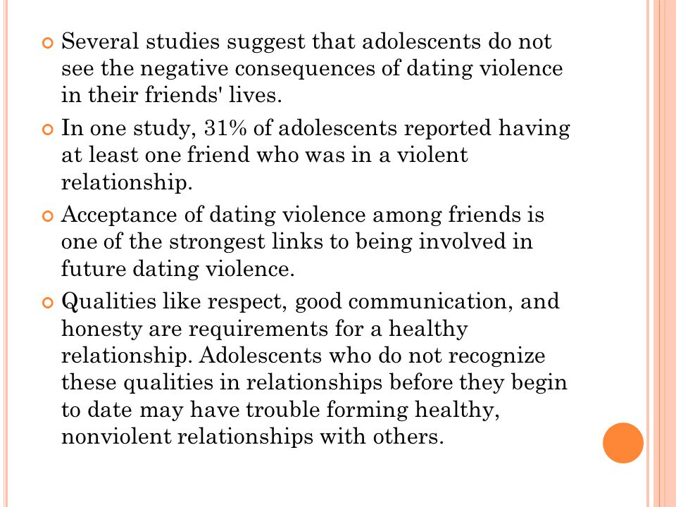 Several studies suggest that adolescents do not see the negative consequences of dating violence in their friends' lives. In one study, 31% of adolesc
