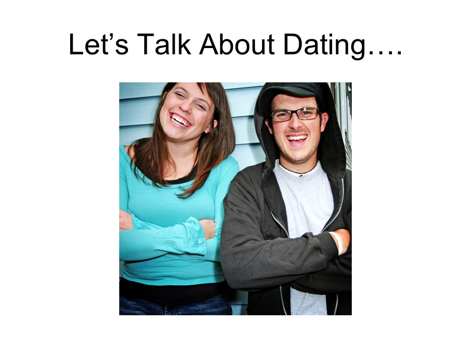 Lets Talk About Dating….