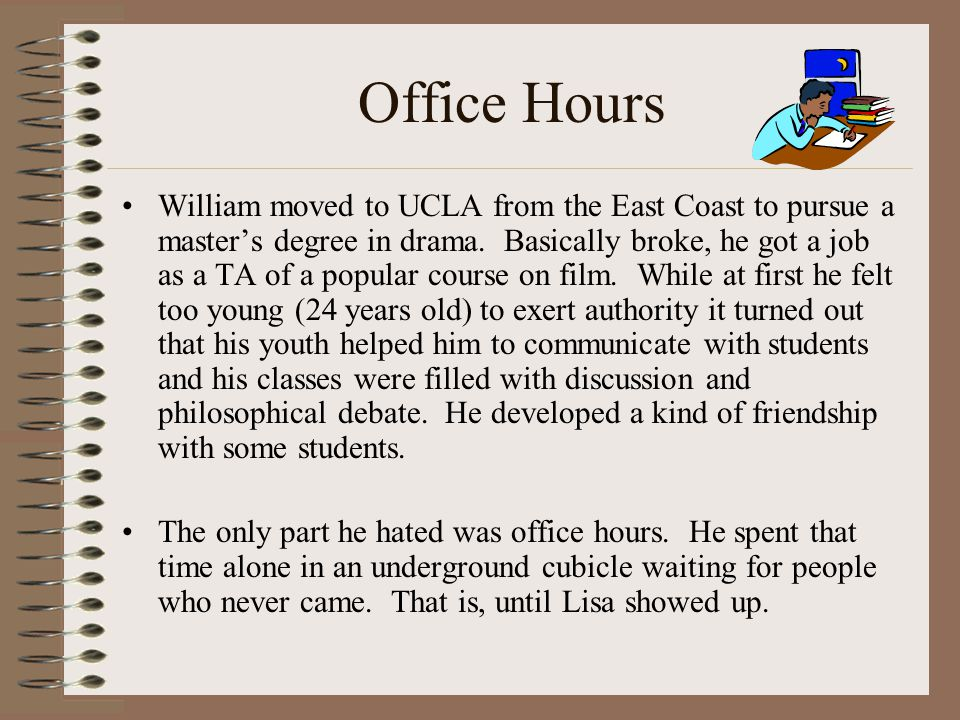 Office Hours William moved to UCLA from the East Coast to pursue a masters degree in drama.