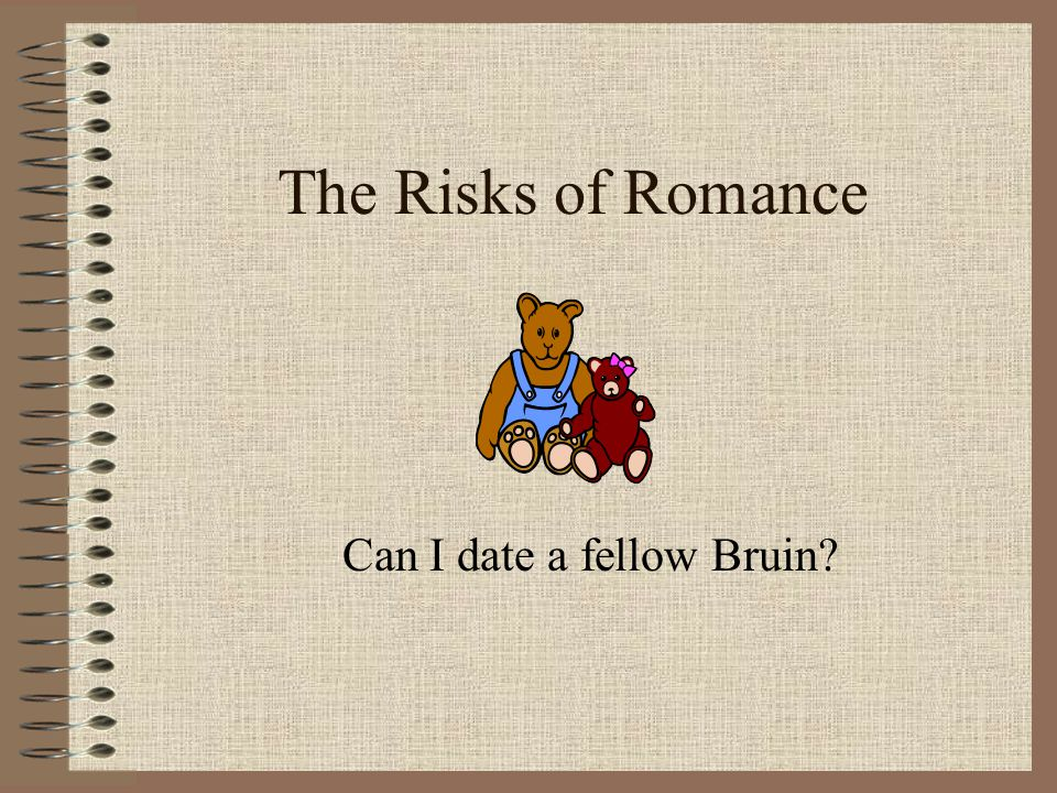 The Risks of Romance Can I date a fellow Bruin?