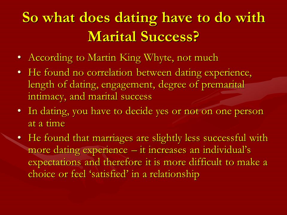 So what does dating have to do with Marital Success? According to Martin King Whyte, not muchAccording to Martin King Whyte, not much He found no corr
