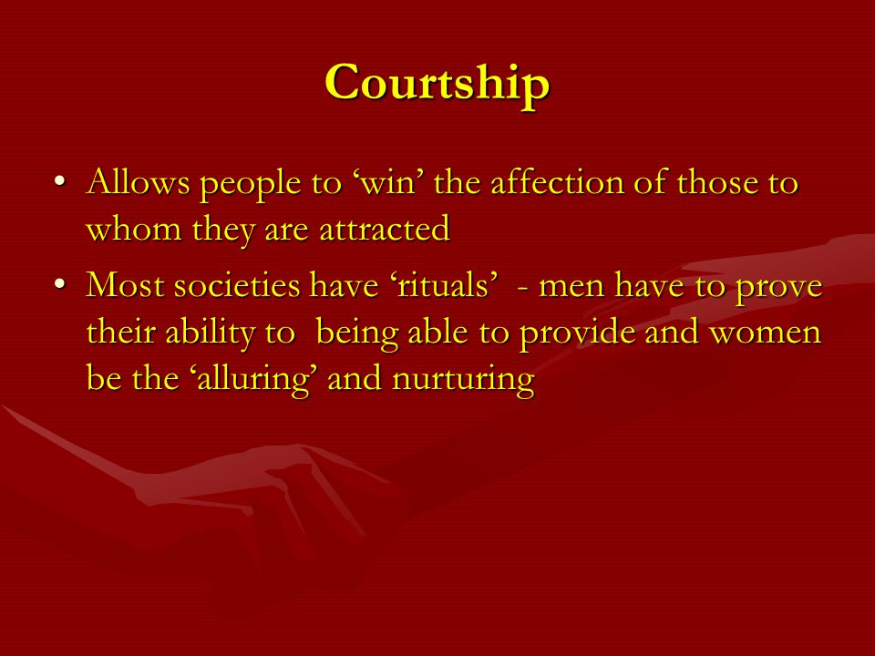 Courtship Allows people to win the affection of those to whom they are attractedAllows people to win the affection of those to whom they are attracted