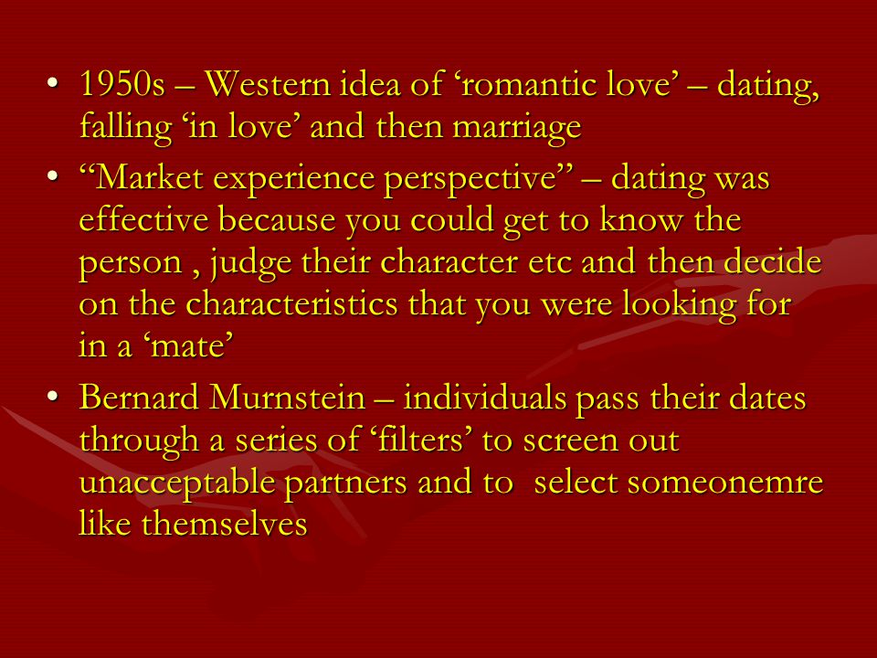 1950s – Western idea of romantic love – dating, falling in love and then marriage1950s – Western idea of romantic love – dating, falling in love and t