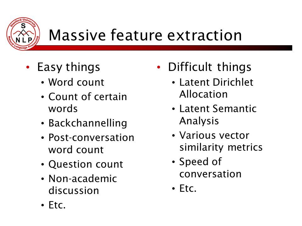 Massive feature extraction Easy things Word count Count of certain words Backchannelling Post-conversation word count Question count Non-academic discussion Etc.