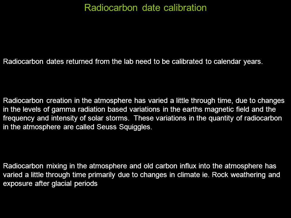 Radiocarbon date calibration Radiocarbon dates returned from the lab need to be calibrated to calendar years.