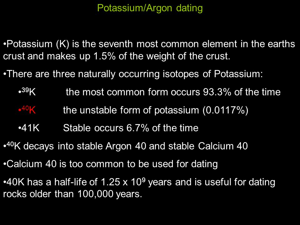 Potassium/Argon dating Potassium (K) is the seventh most common element in the earths crust and makes up 1.5% of the weight of the crust.