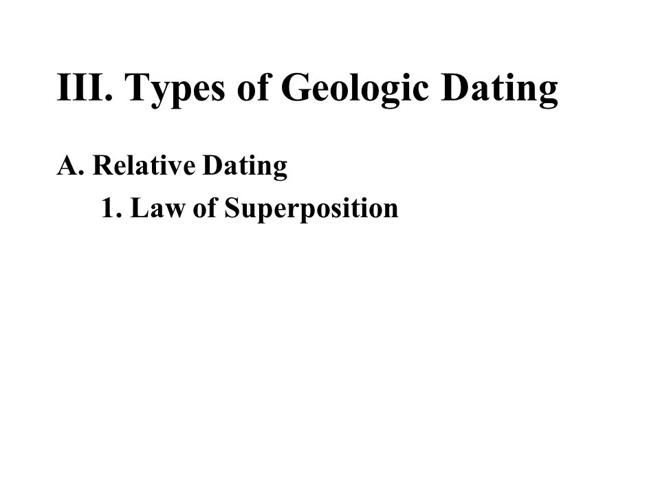 III. Types of Geologic Dating A. Relative Dating 1. Law of Superposition