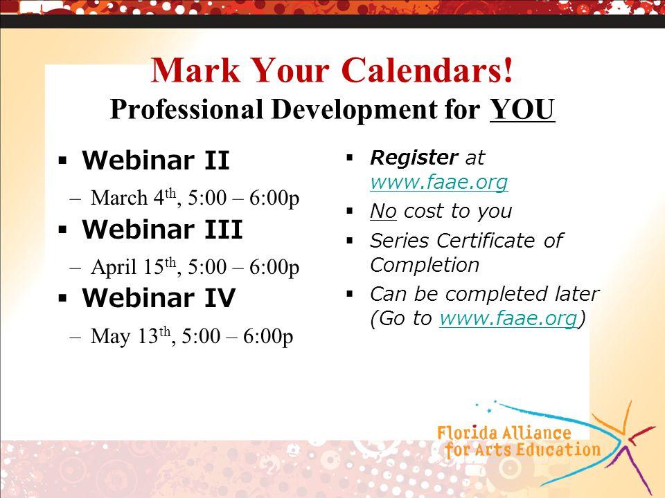 Mark Your Calendars! Professional Development for YOU Webinar II –March 4 th, 5:00 – 6:00p Webinar III –April 15 th, 5:00 – 6:00p Webinar IV –May 13 t
