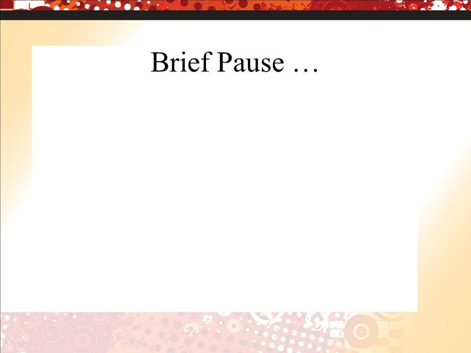 Brief Pause …