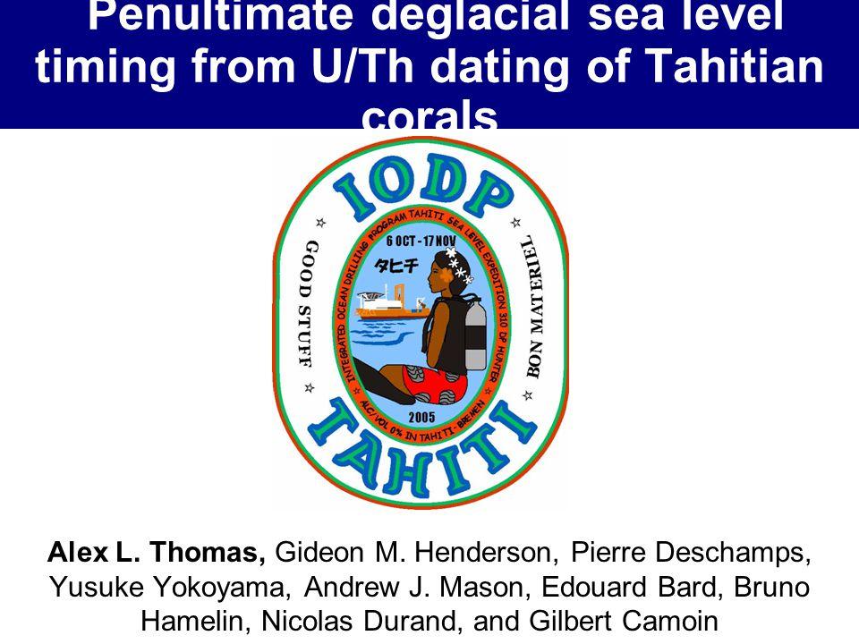 Penultimate deglacial sea level timing from U/Th dating of Tahitian corals Alex L. Thomas, Gideon M. Henderson, Pierre Deschamps, Yusuke Yokoyama, And