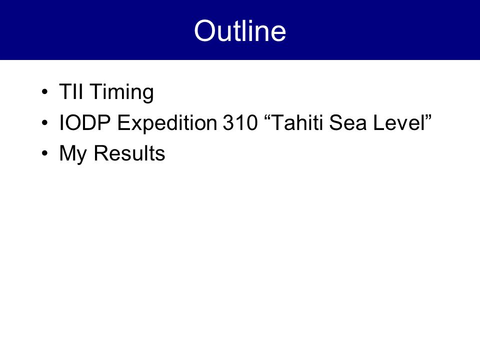 Outline TII Timing IODP Expedition 310 Tahiti Sea Level My Results