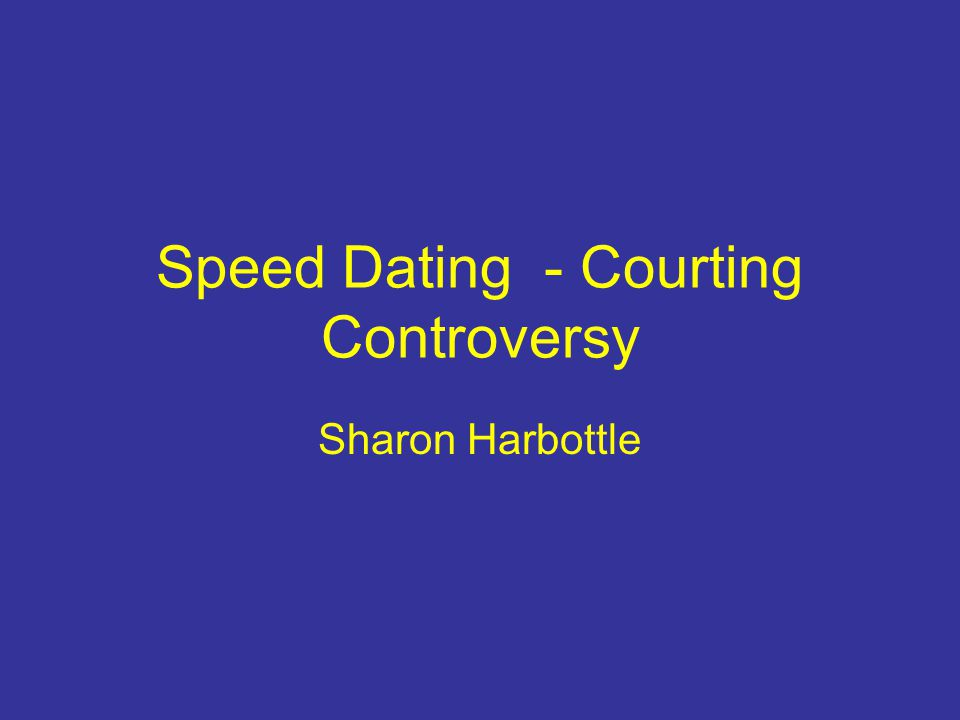 Speed Dating - Courting Controversy Sharon Harbottle