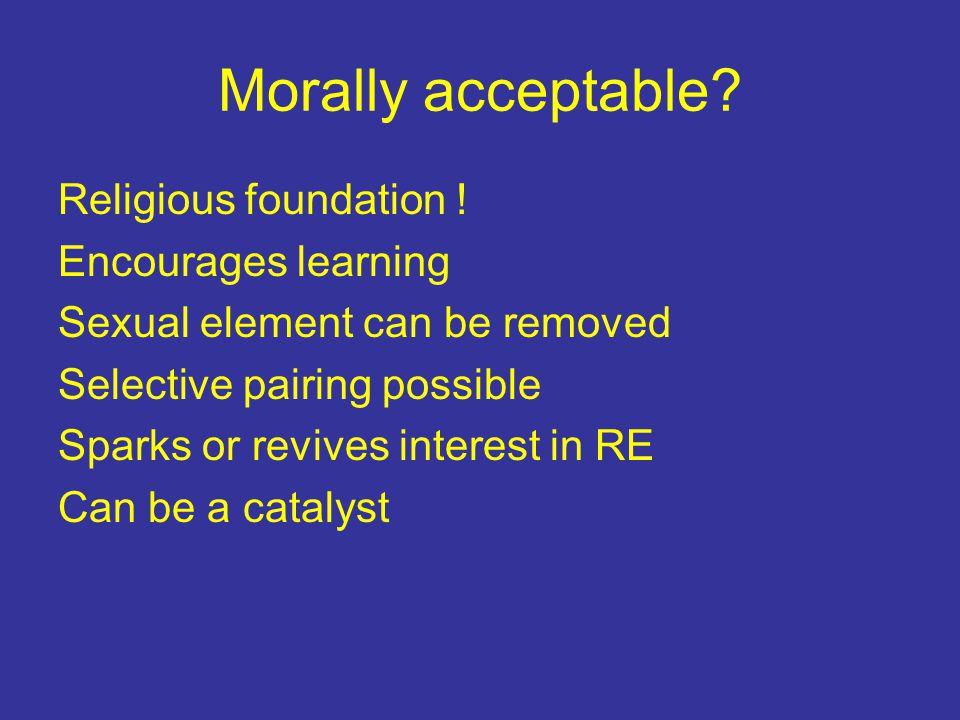 Morally acceptable. Religious foundation .