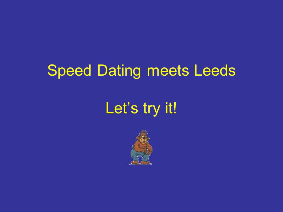 Speed Dating meets Leeds Lets try it!