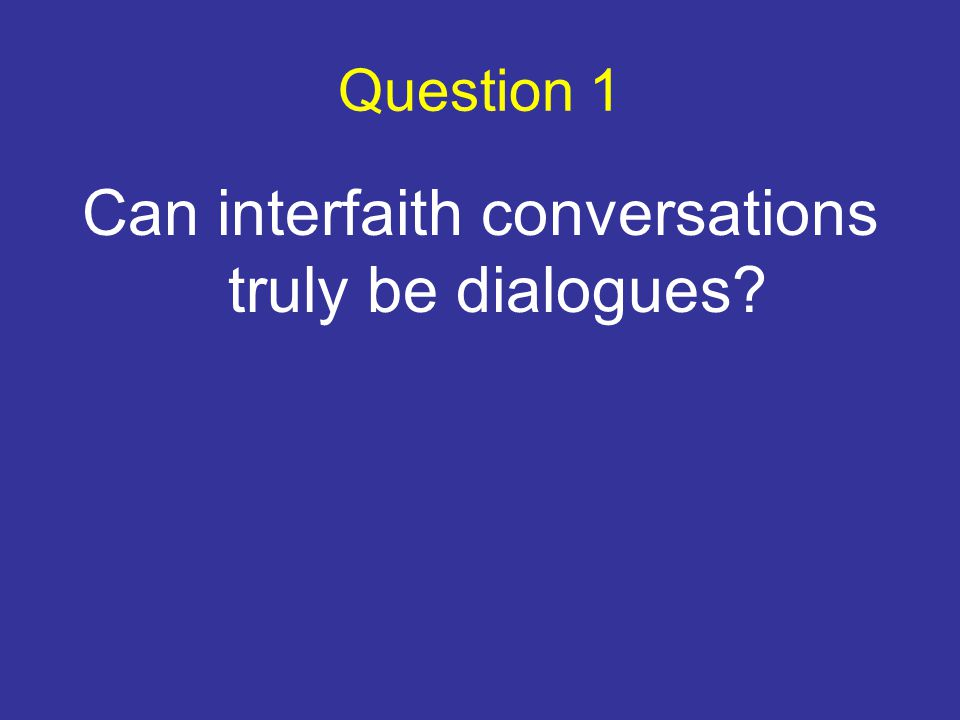 Question 1 Can interfaith conversations truly be dialogues